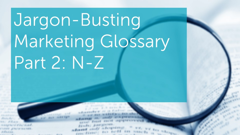 Jargon-Busting Marketing Glossary Part 2: N-Z